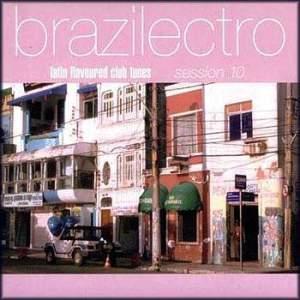 VA - Brazilectro - Latin Flavoured Club Tunes - Session 10